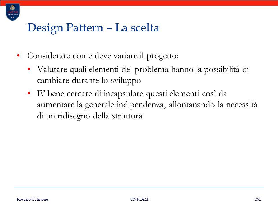 Rosario Culmone UNICAM 265 Design Pattern – La scelta Considerare come deve variare il progetto: Valutare quali elementi del problema hanno la possibi