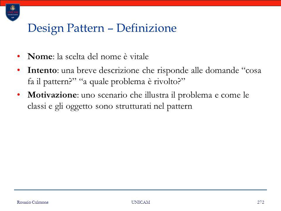 """Rosario Culmone UNICAM 272 Design Pattern – Definizione Nome: la scelta del nome è vitale Intento: una breve descrizione che risponde alle domande """"co"""