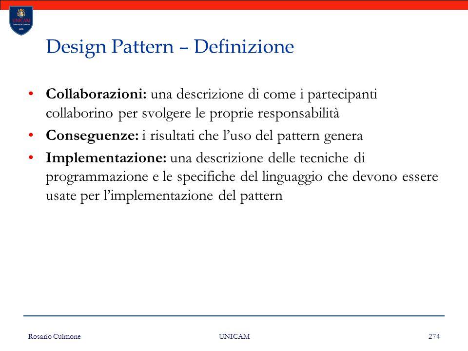 Rosario Culmone UNICAM 274 Design Pattern – Definizione Collaborazioni: una descrizione di come i partecipanti collaborino per svolgere le proprie res