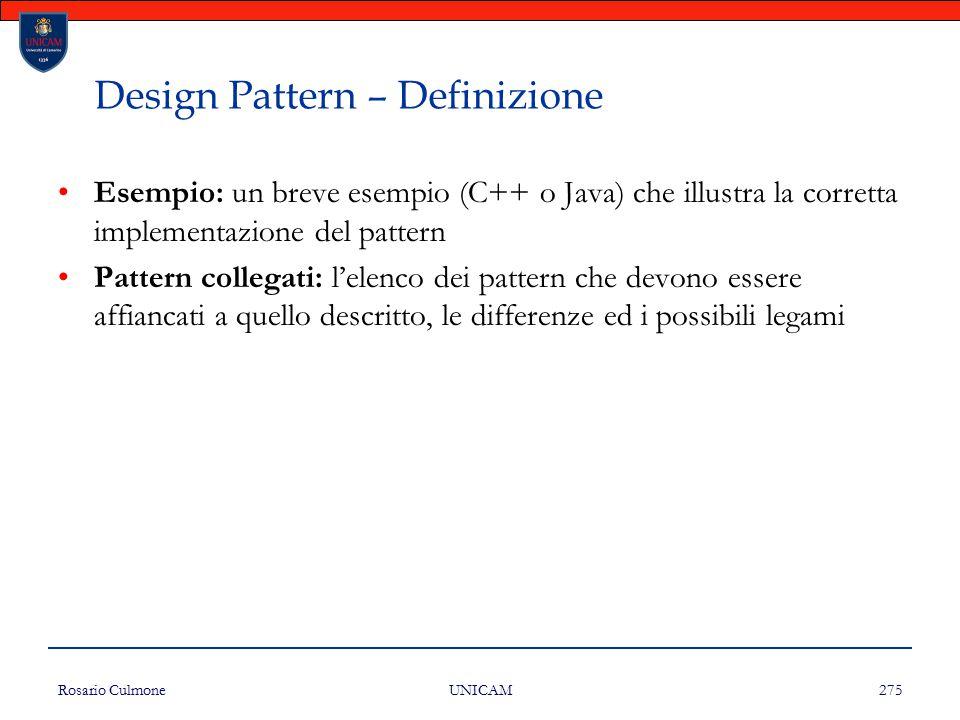 Rosario Culmone UNICAM 275 Design Pattern – Definizione Esempio: un breve esempio (C++ o Java) che illustra la corretta implementazione del pattern Pa