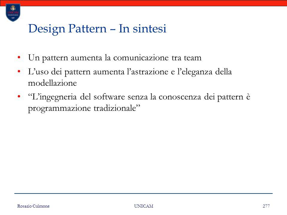 Rosario Culmone UNICAM 277 Design Pattern – In sintesi Un pattern aumenta la comunicazione tra team L'uso dei pattern aumenta l'astrazione e l'eleganz