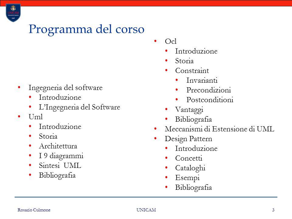 Rosario Culmone UNICAM 3 Programma del corso Ingegneria del software Introduzione L'Ingegneria del Software Uml Introduzione Storia Architettura I 9 d