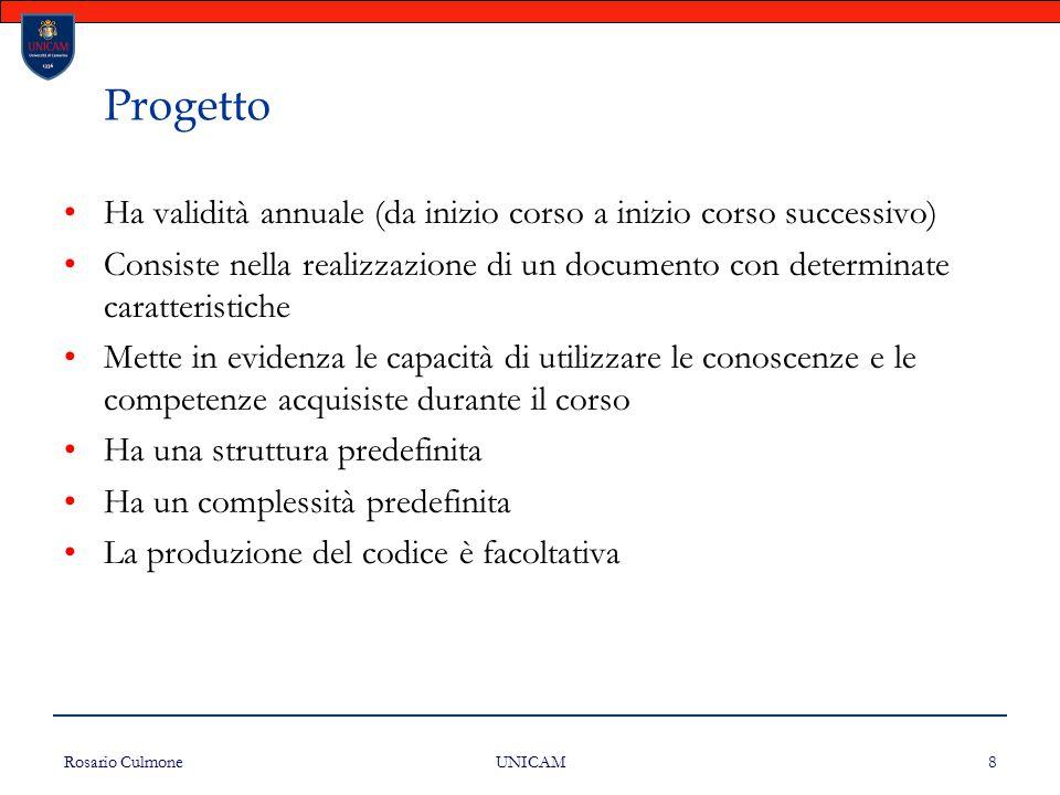 Rosario Culmone UNICAM 8 Progetto Ha validità annuale (da inizio corso a inizio corso successivo) Consiste nella realizzazione di un documento con det
