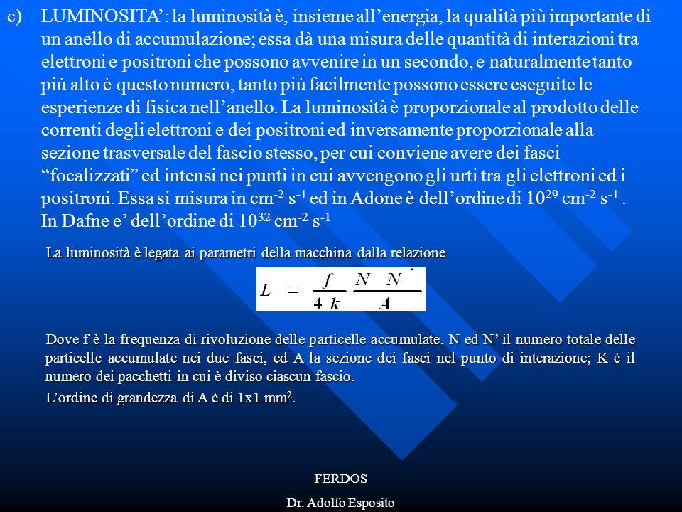 FERDOS Dr. Adolfo Esposito c)LUMINOSITA': la luminosità è, insieme all'energia, la qualità più importante di un anello di accumulazione; essa dà una m