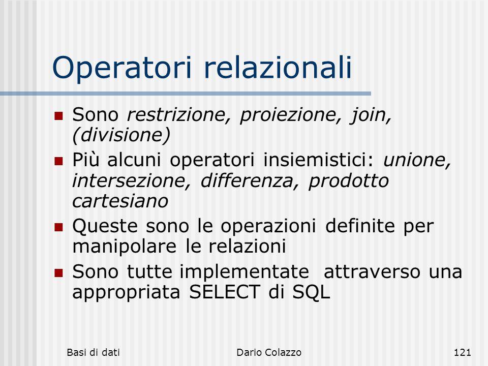 Basi di datiDario Colazzo121 Operatori relazionali Sono restrizione, proiezione, join, (divisione) Più alcuni operatori insiemistici: unione, intersez