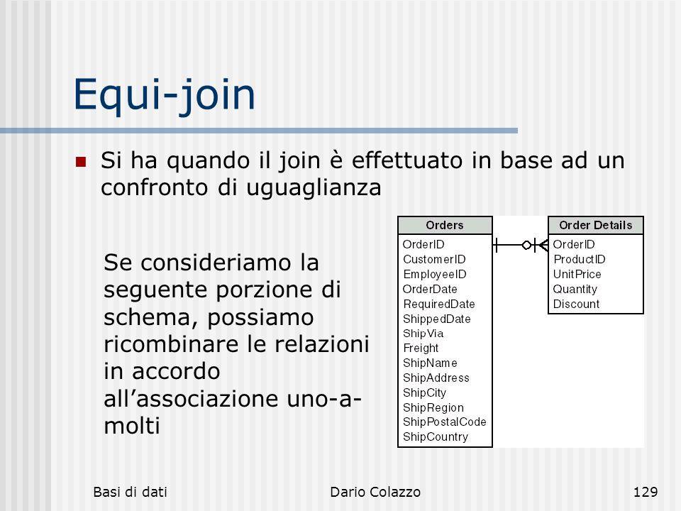 Basi di datiDario Colazzo129 Equi-join Si ha quando il join è effettuato in base ad un confronto di uguaglianza Se consideriamo la seguente porzione d