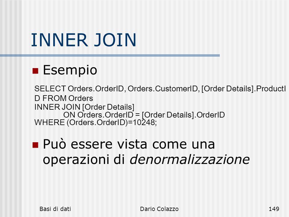 Basi di datiDario Colazzo149 INNER JOIN Esempio Può essere vista come una operazioni di denormalizzazione SELECT Orders.OrderID, Orders.CustomerID, [O