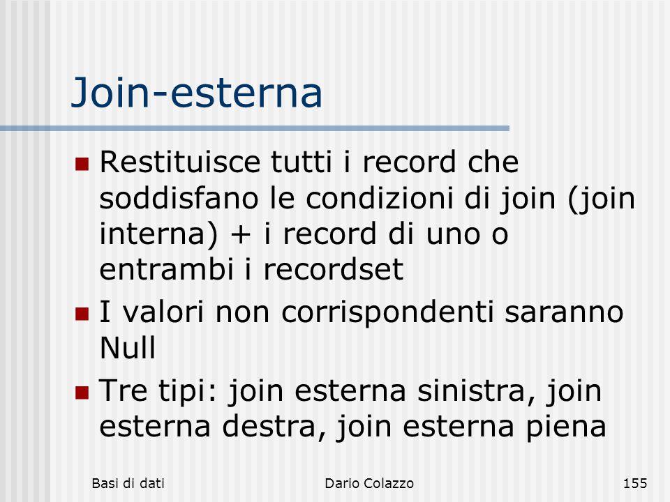 Basi di datiDario Colazzo155 Join-esterna Restituisce tutti i record che soddisfano le condizioni di join (join interna) + i record di uno o entrambi
