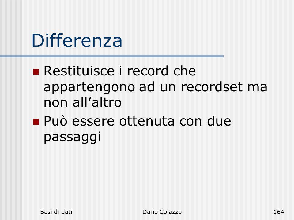 Basi di datiDario Colazzo164 Differenza Restituisce i record che appartengono ad un recordset ma non all'altro Può essere ottenuta con due passaggi