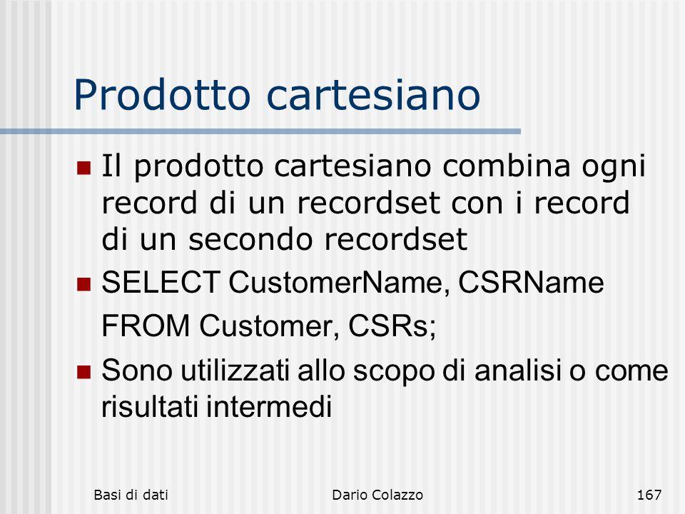 Basi di datiDario Colazzo167 Prodotto cartesiano Il prodotto cartesiano combina ogni record di un recordset con i record di un secondo recordset SELEC