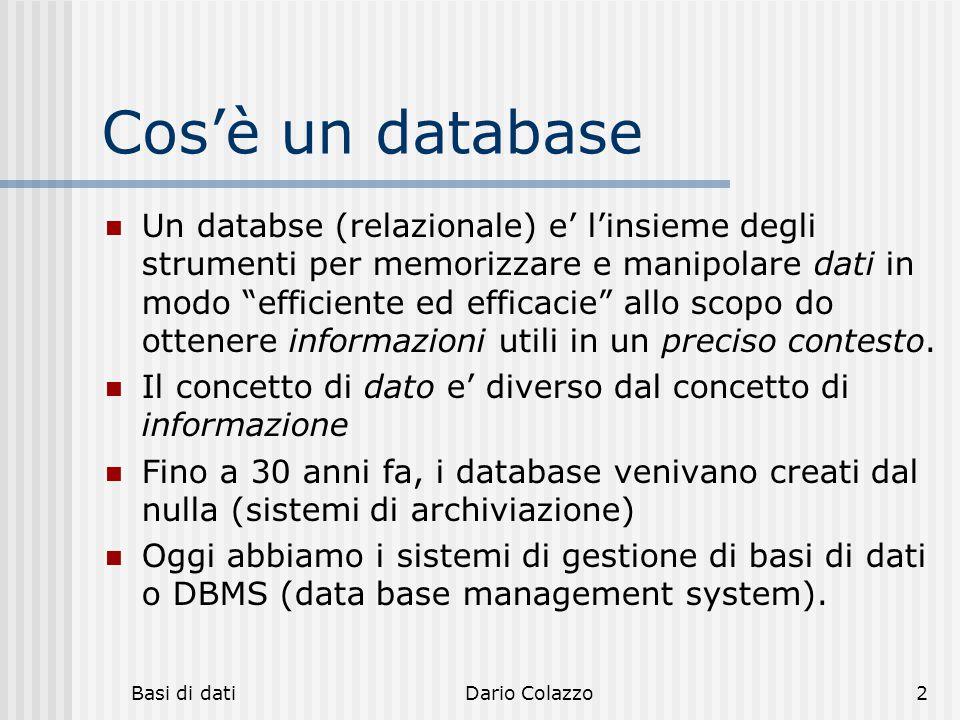"""Basi di datiDario Colazzo2 Cos'è un database Un databse (relazionale) e' l'insieme degli strumenti per memorizzare e manipolare dati in modo """"efficien"""