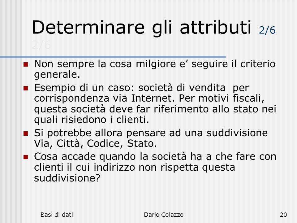 Basi di datiDario Colazzo20 Determinare gli attributi 2/6 2/6 Non sempre la cosa milgiore e' seguire il criterio generale. Esempio di un caso: società