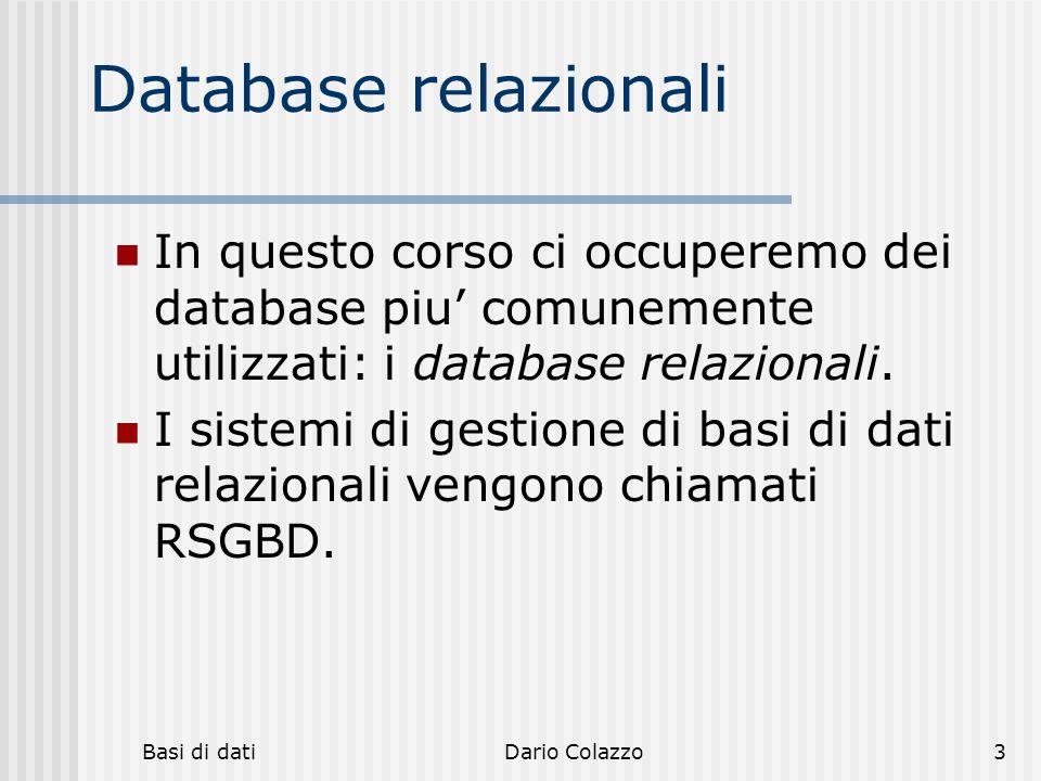 Basi di datiDario Colazzo3 Database relazionali In questo corso ci occuperemo dei database piu' comunemente utilizzati: i database relazionali. I sist