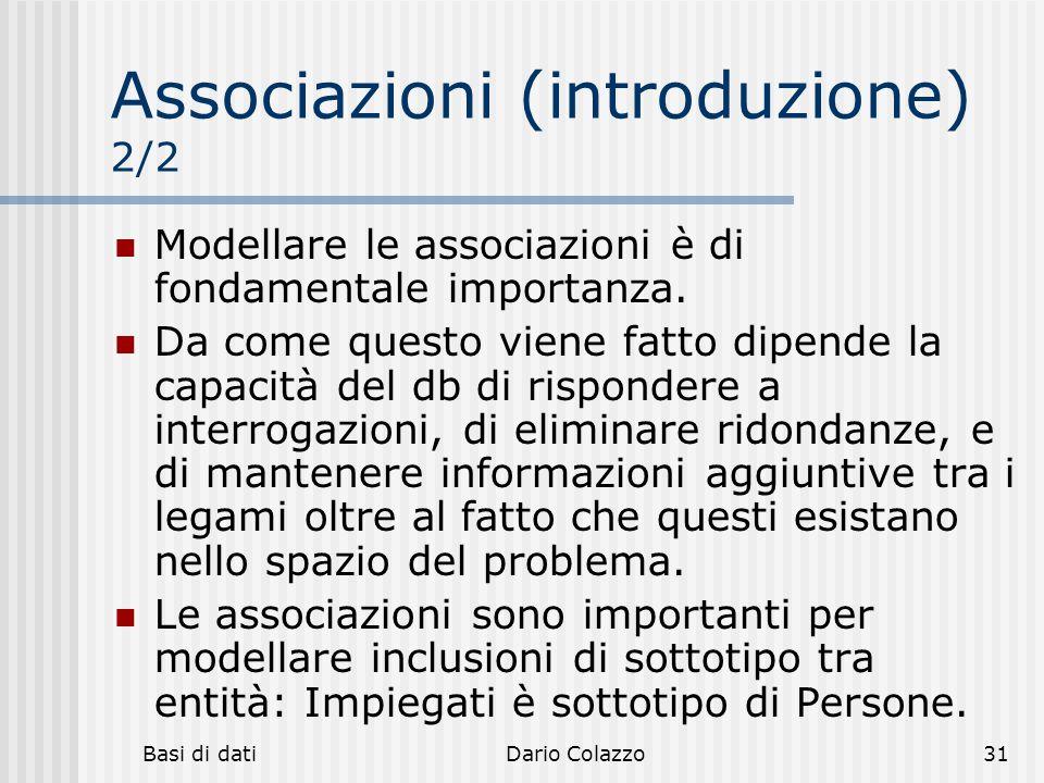 Basi di datiDario Colazzo31 Associazioni (introduzione) 2/2 Modellare le associazioni è di fondamentale importanza. Da come questo viene fatto dipende