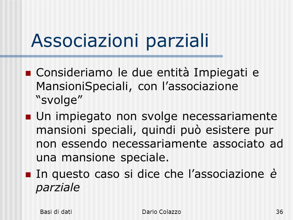 """Basi di datiDario Colazzo36 Associazioni parziali Consideriamo le due entità Impiegati e MansioniSpeciali, con l'associazione """"svolge"""" Un impiegato no"""
