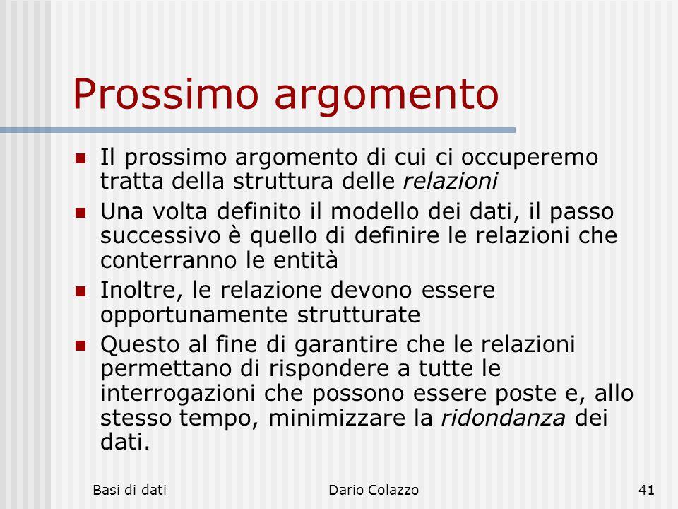 Basi di datiDario Colazzo41 Prossimo argomento Il prossimo argomento di cui ci occuperemo tratta della struttura delle relazioni Una volta definito il