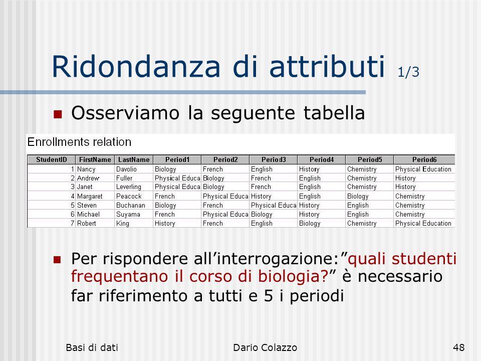 """Basi di datiDario Colazzo48 Ridondanza di attributi 1/3 Osserviamo la seguente tabella Per rispondere all'interrogazione:""""quali studenti frequentano i"""