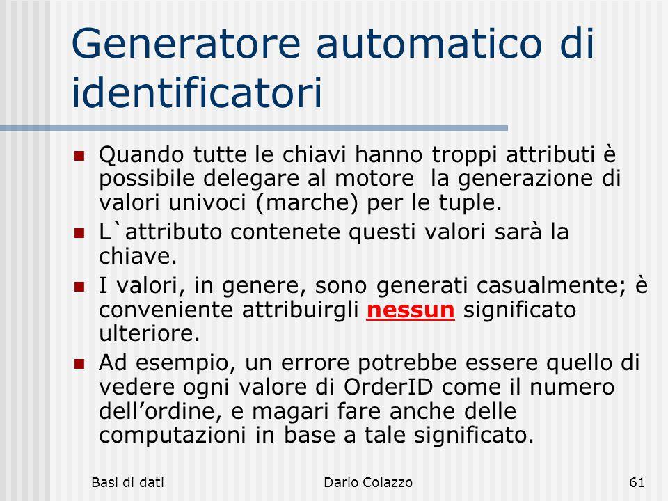 Basi di datiDario Colazzo61 Generatore automatico di identificatori Quando tutte le chiavi hanno troppi attributi è possibile delegare al motore la ge