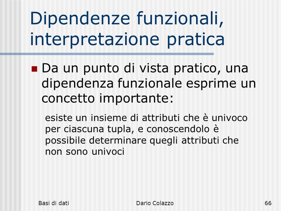 Basi di datiDario Colazzo66 Dipendenze funzionali, interpretazione pratica Da un punto di vista pratico, una dipendenza funzionale esprime un concetto