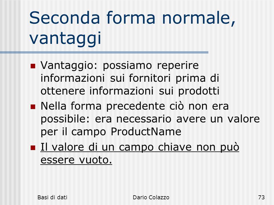 Basi di datiDario Colazzo73 Seconda forma normale, vantaggi Vantaggio: possiamo reperire informazioni sui fornitori prima di ottenere informazioni sui
