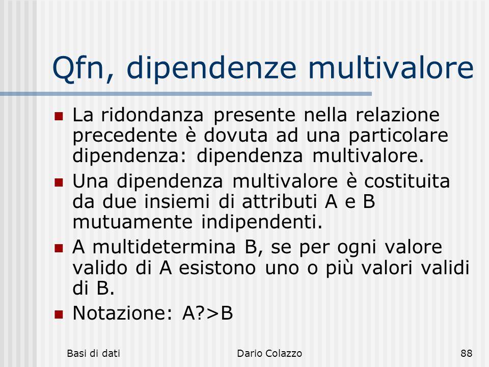 Basi di datiDario Colazzo88 Qfn, dipendenze multivalore La ridondanza presente nella relazione precedente è dovuta ad una particolare dipendenza: dipe