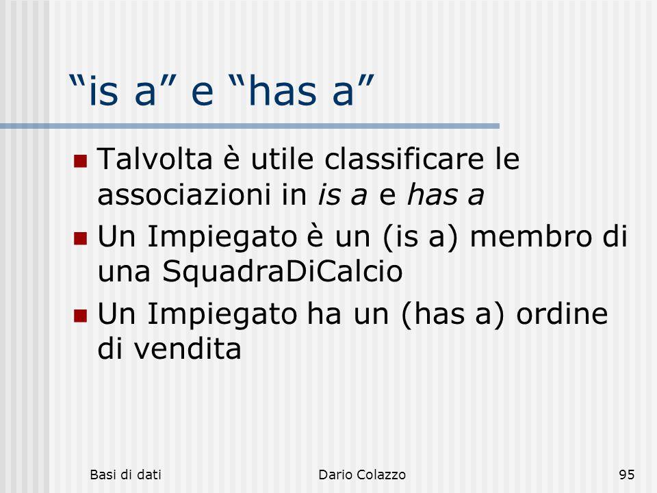 """Basi di datiDario Colazzo95 """"is a"""" e """"has a"""" Talvolta è utile classificare le associazioni in is a e has a Un Impiegato è un (is a) membro di una Squa"""