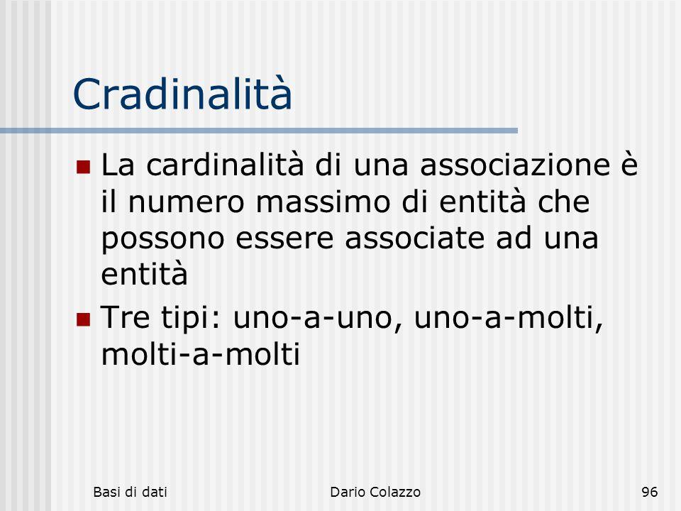 Basi di datiDario Colazzo96 Cradinalità La cardinalità di una associazione è il numero massimo di entità che possono essere associate ad una entità Tr