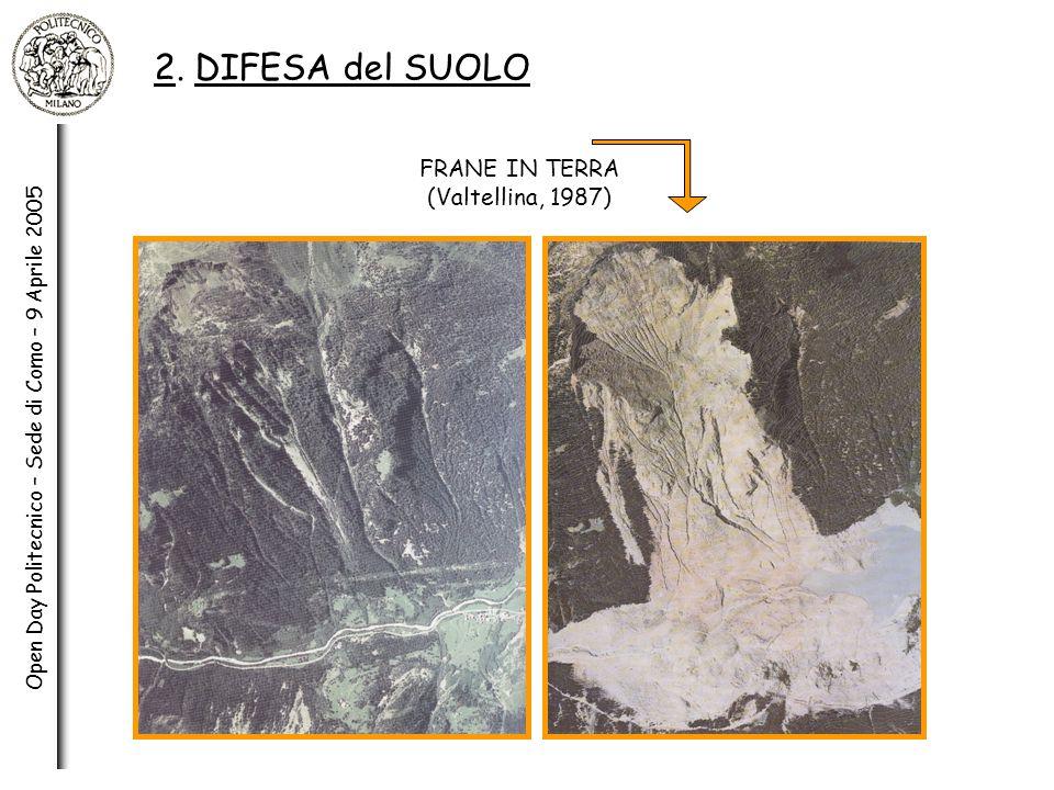 Open Day Politecnico – Sede di Como – 9 Aprile 2005 2. DIFESA del SUOLO FRANE IN TERRA (Valtellina, 1987)