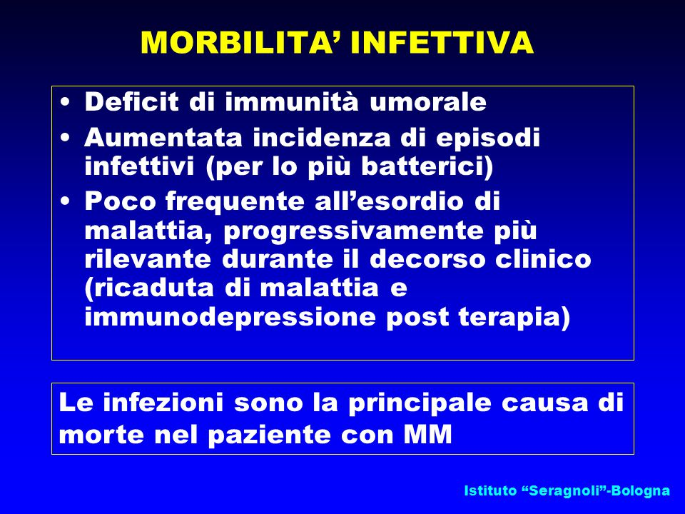 """Istituto """"Seragnoli""""-Bologna MORBILITA' INFETTIVA Deficit di immunità umorale Aumentata incidenza di episodi infettivi (per lo più batterici) Poco fre"""