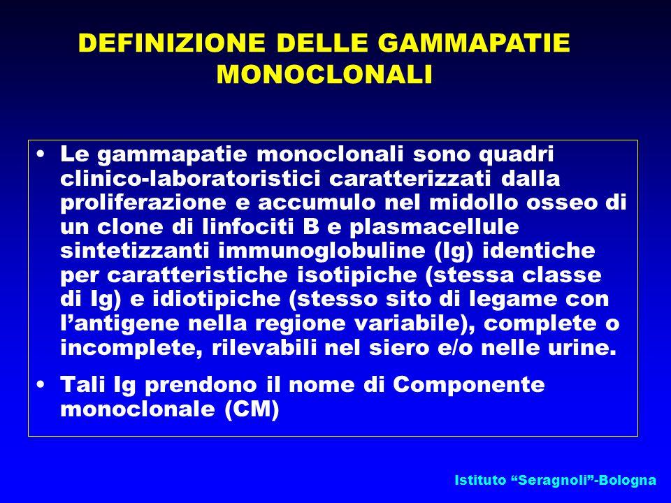 """Istituto """"Seragnoli""""-Bologna Le gammapatie monoclonali sono quadri clinico-laboratoristici caratterizzati dalla proliferazione e accumulo nel midollo"""