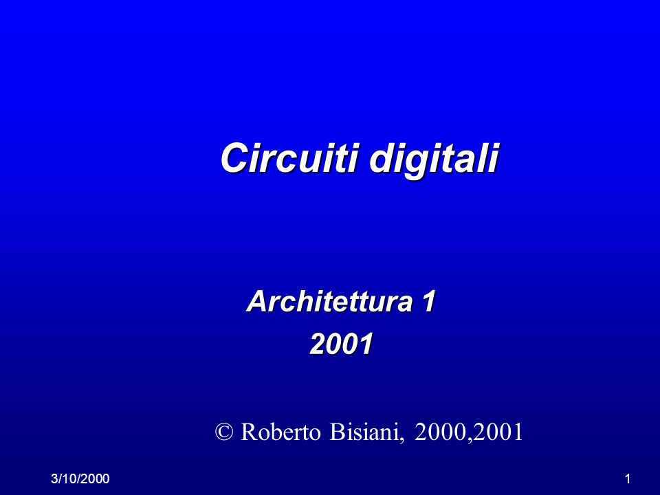 3/10/20001 Circuiti digitali Architettura 1 2001 © Roberto Bisiani, 2000,2001