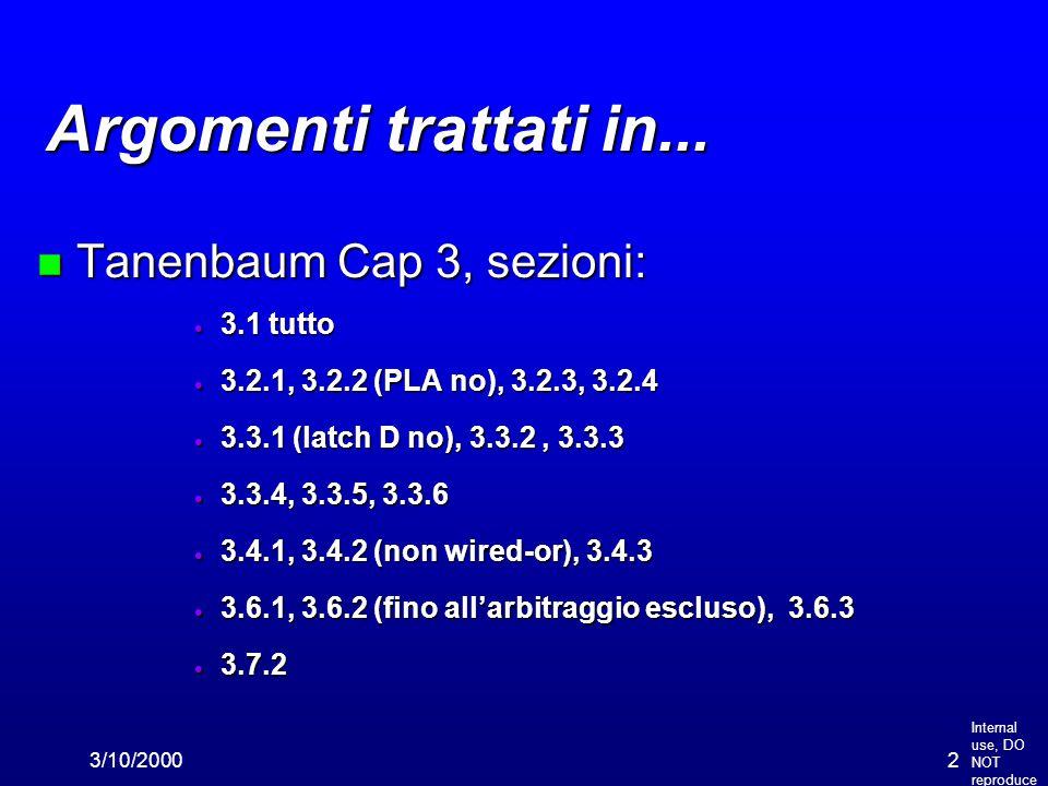 Internal use, DO NOT reproduce 3/10/20002 Argomenti trattati in... n Tanenbaum Cap 3, sezioni:  3.1 tutto  3.2.1, 3.2.2 (PLA no), 3.2.3, 3.2.4  3.3