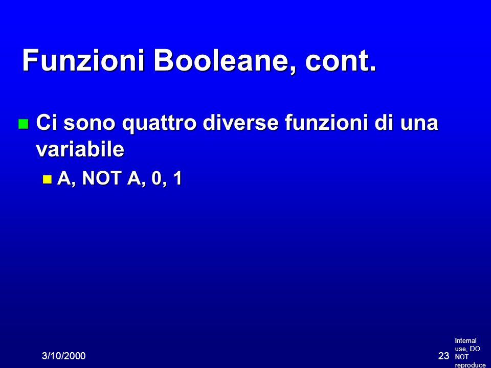 Internal use, DO NOT reproduce 3/10/200023 Funzioni Booleane, cont. n Ci sono quattro diverse funzioni di una variabile n A, NOT A, 0, 1