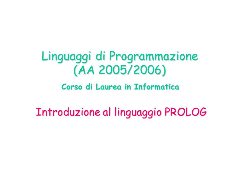 Linguaggi di Programmazione (AA 2005/2006) Corso di Laurea in Informatica Introduzione al linguaggio PROLOG