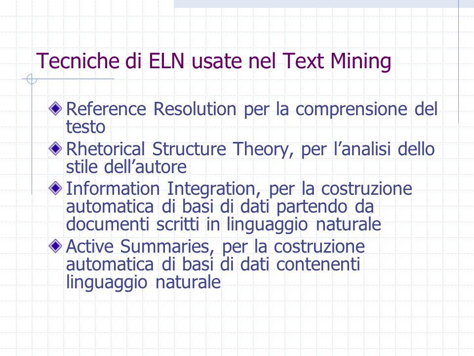 Problemi delle tecniche di ELN Variazioni morfologiche: quasi tutti gli algoritmi di POS tagging e parsing lavorano sui lemmi delle parole da analizzare.