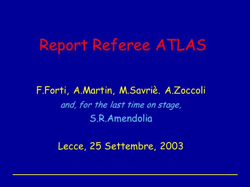 Lecce 25 Ottobre 2003Referee ATLAS - Forti, Martin, Savriè, Zoccoli, Amendolia42 LVL1 (cont) e HLT ASIC: –il rifacimento è un grosso rischio, incrociamo le dita; quindi s.j.