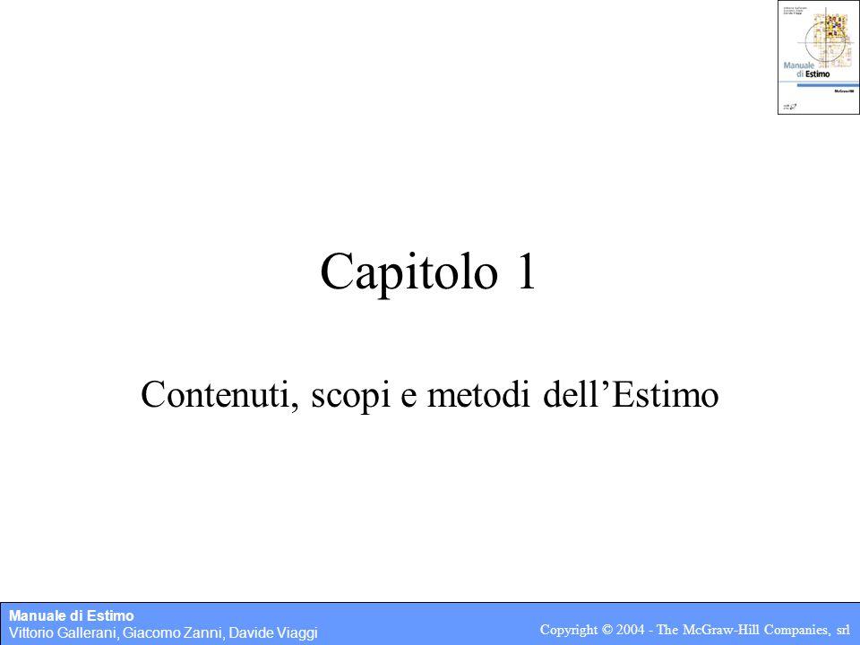 Manuale di Estimo Vittorio Gallerani, Giacomo Zanni, Davide Viaggi Copyright © 2004 - The McGraw-Hill Companies, srl Capitolo 1 Contenuti, scopi e met