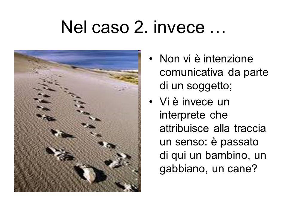 Nel caso 2. invece … Non vi è intenzione comunicativa da parte di un soggetto; Vi è invece un interprete che attribuisce alla traccia un senso: è pass