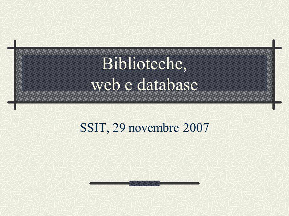 Biblioteche, web e database SSIT, 29 novembre 2007