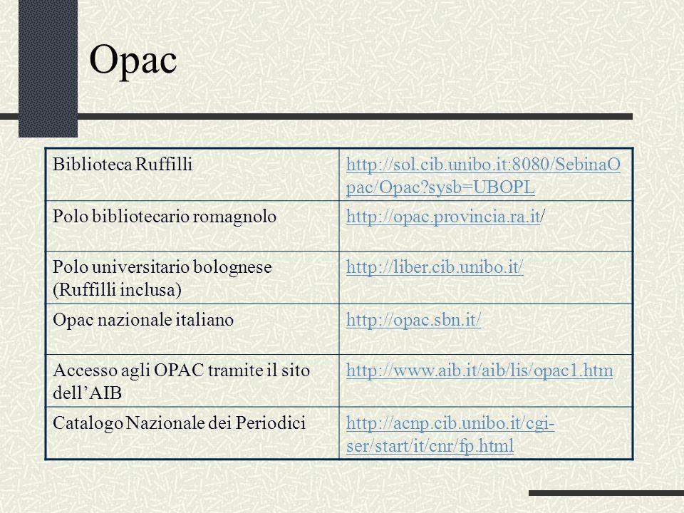 Opac Biblioteca Ruffillihttp://sol.cib.unibo.it:8080/SebinaO pac/Opac?sysb=UBOPL Polo bibliotecario romagnolohttp://opac.provincia.ra.ithttp://opac.pr