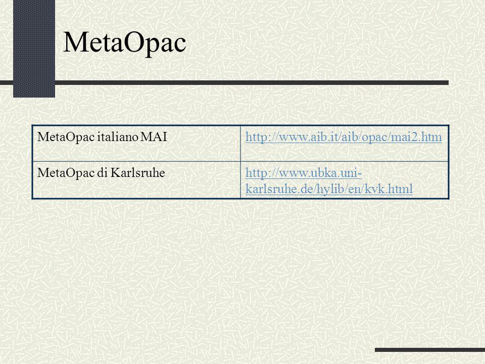 MetaOpac MetaOpac italiano MAIhttp://www.aib.it/aib/opac/mai2.htm MetaOpac di Karlsruhehttp://www.ubka.uni- karlsruhe.de/hylib/en/kvk.html