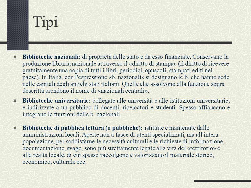 Tipi Biblioteche nazionali: di proprietà dello stato e da esso finanziate. Conservano la produzione libraria nazionale attraverso il «diritto di stamp