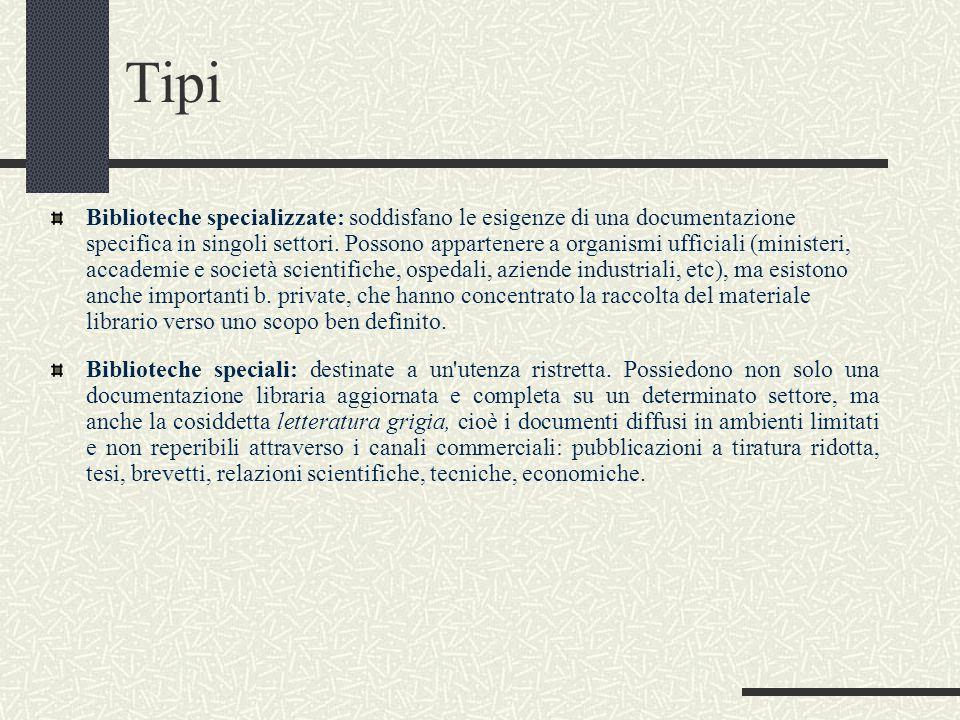 Tipi Biblioteche specializzate: soddisfano le esigenze di una documentazione specifica in singoli settori. Possono appartenere a organismi ufficiali (