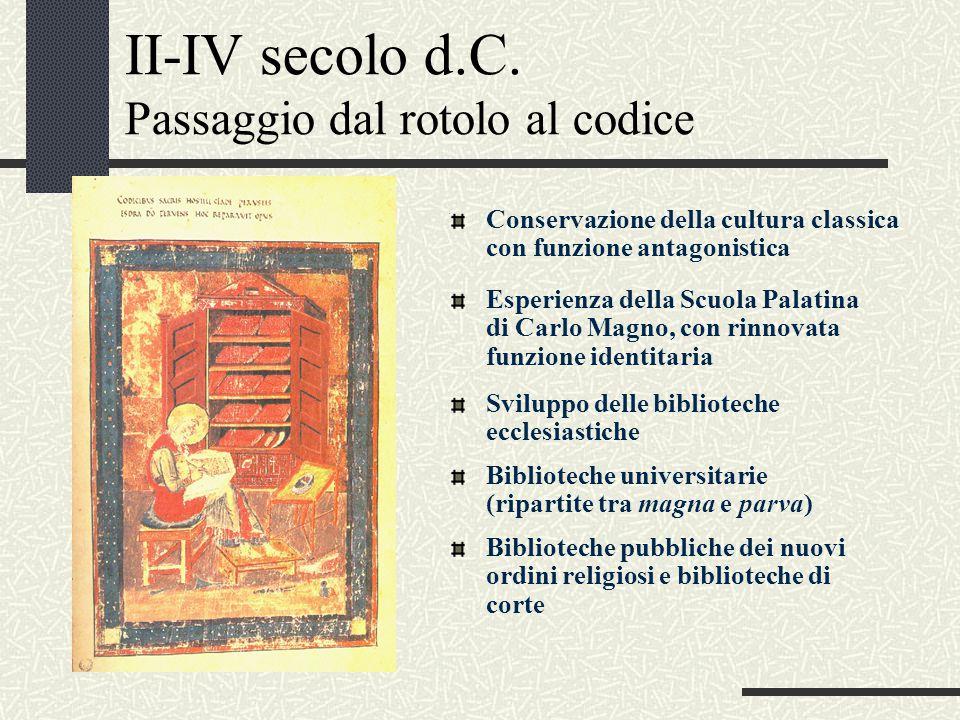 II-IV secolo d.C. Passaggio dal rotolo al codice Conservazione della cultura classica con funzione antagonistica Esperienza della Scuola Palatina di C