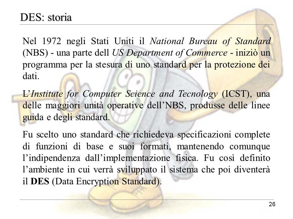 26 DES: storia Nel 1972 negli Stati Uniti il National Bureau of Standard (NBS) - una parte dell US Department of Commerce - iniziò un programma per la
