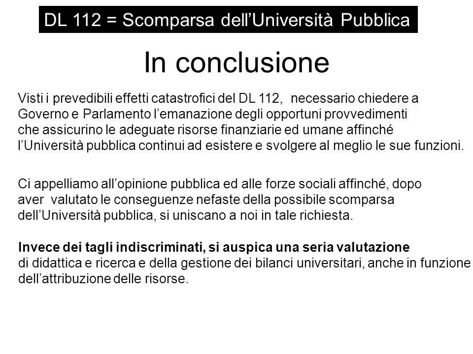In conclusione DL 112 = Scomparsa dell'Università Pubblica Visti i prevedibili effetti catastrofici del DL 112, necessario chiedere a Governo e Parlam