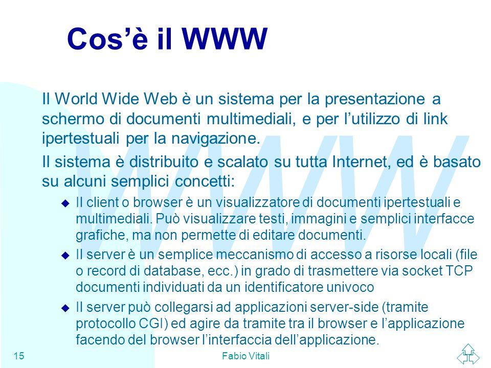 WWW Fabio Vitali15 Cos'è il WWW Il World Wide Web è un sistema per la presentazione a schermo di documenti multimediali, e per l'utilizzo di link ipertestuali per la navigazione.
