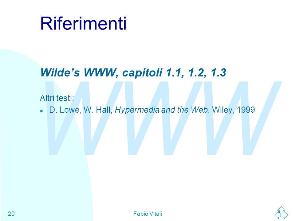 WWW Fabio Vitali20 Riferimenti Wilde's WWW, capitoli 1.1, 1.2, 1.3 Altri testi: n D.