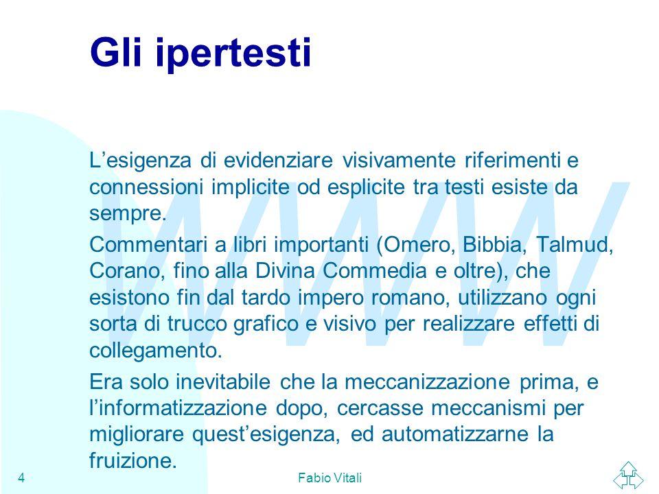 WWW Fabio Vitali4 Gli ipertesti L'esigenza di evidenziare visivamente riferimenti e connessioni implicite od esplicite tra testi esiste da sempre.