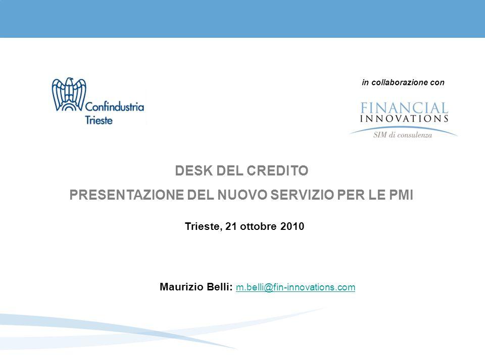 in collaborazione con DESK DEL CREDITO PRESENTAZIONE DEL NUOVO SERVIZIO PER LE PMI Trieste, 21 ottobre 2010 Maurizio Belli: m.belli@fin-innovations.com m.belli@fin-innovations.com